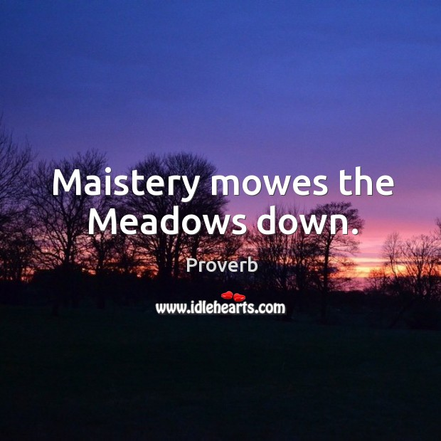 Image, Maistery mowes the meadows down.