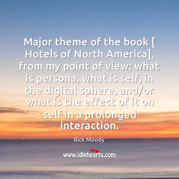 Major theme of the book [ Hotels of North America], from my point Rick Moody Picture Quote