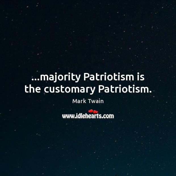 …majority Patriotism is the customary Patriotism. Patriotism Quotes Image