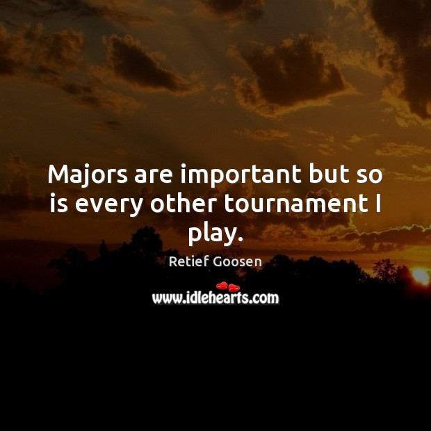 Image, Majors are important but so is every other tournament I play.