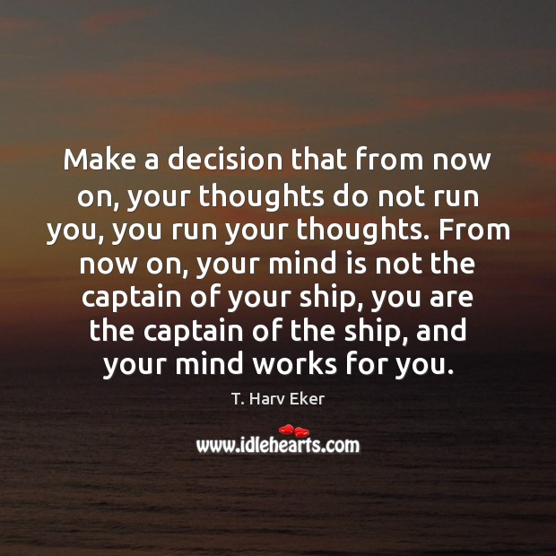 Make a decision that from now on, your thoughts do not run Image