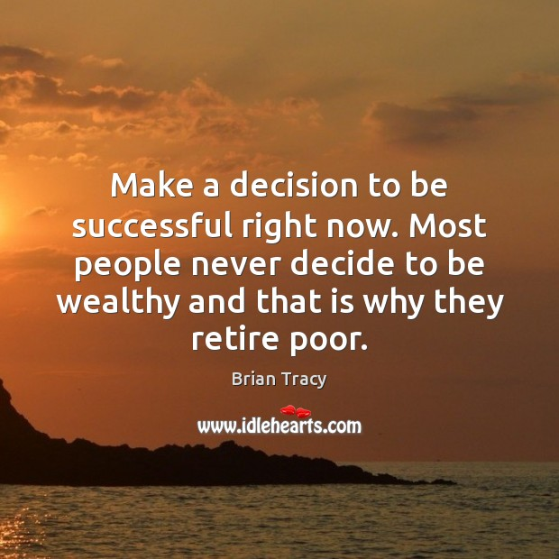 Make a decision to be successful right now. Most people never decide Image