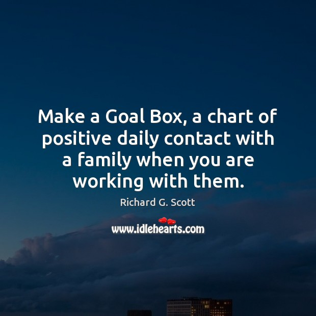 Make a Goal Box, a chart of positive daily contact with a Richard G. Scott Picture Quote
