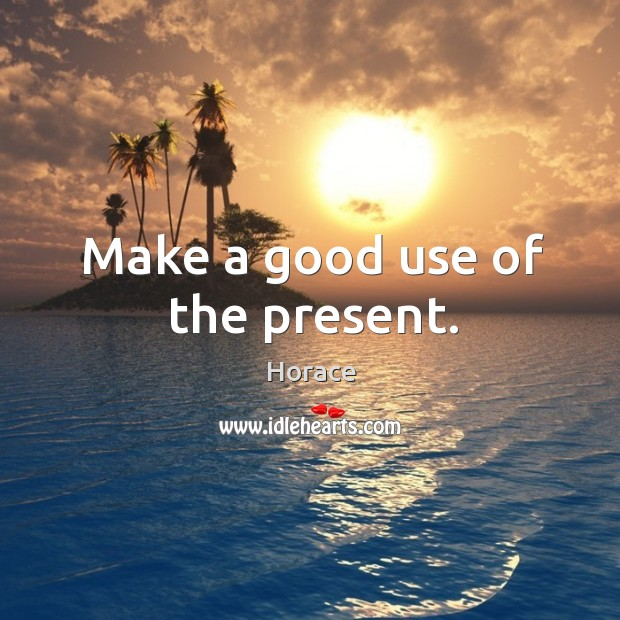 Make a good use of the present. Image