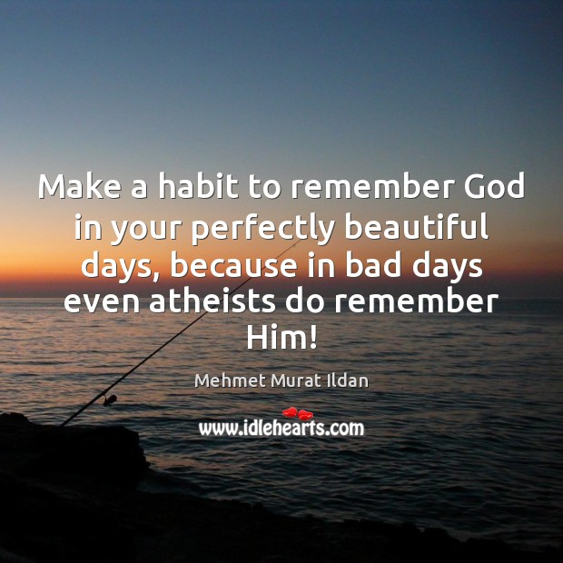 Image, Make a habit to remember God in your perfectly beautiful days, because
