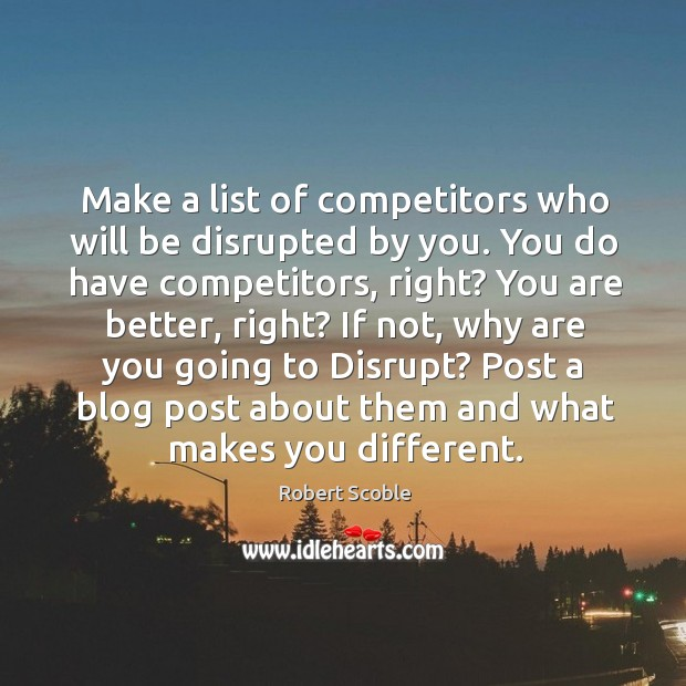 Make a list of competitors who will be disrupted by you. You Image