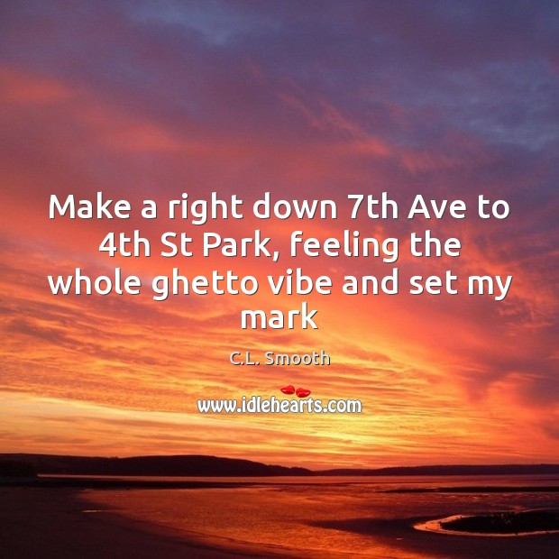 Image, Make a right down 7th Ave to 4th St Park, feeling the whole ghetto vibe and set my mark