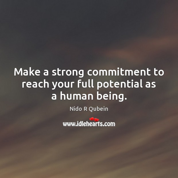 Make a strong commitment to reach your full potential as a human being. Nido R Qubein Picture Quote