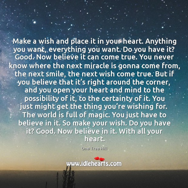Make a wish and believe in it with all your heart. World Quotes Image
