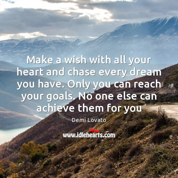 Make a wish with all your heart and chase every dream you Demi Lovato Picture Quote