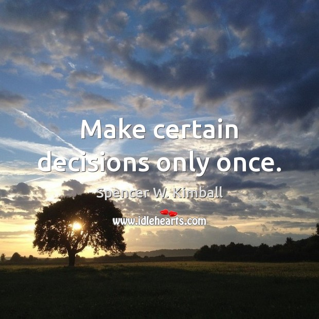 Image, Make certain decisions only once.