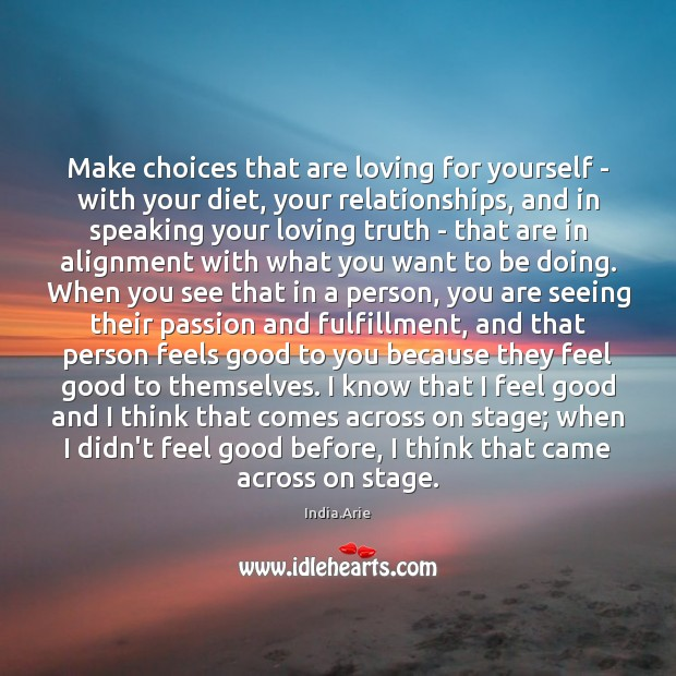 Make choices that are loving for yourself – with your diet, your India.Arie Picture Quote