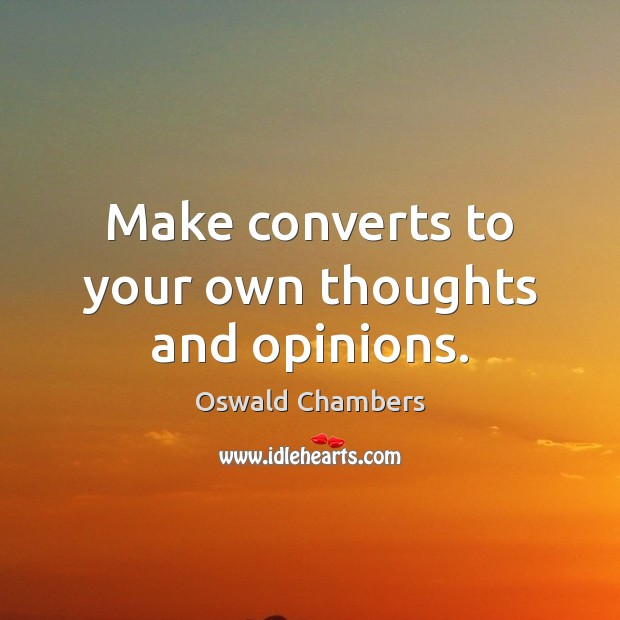 Image, Make converts to your own thoughts and opinions.