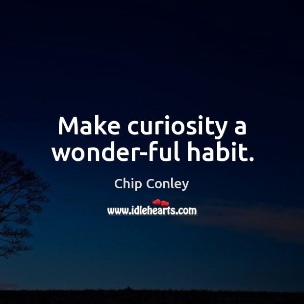 Image, Make curiosity a wonder-ful habit.