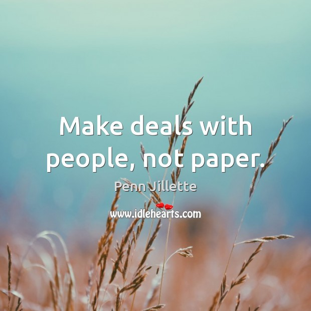 Make deals with people, not paper. Image