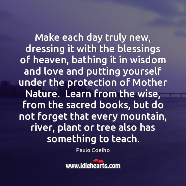 Make each day truly new, dressing it with the blessings of heaven, Image