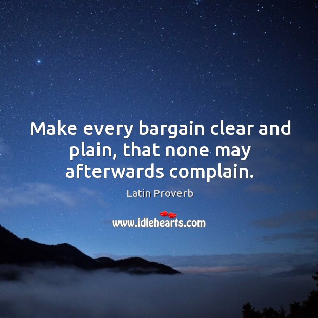 Image, Make every bargain clear and plain, that none may afterwards complain.