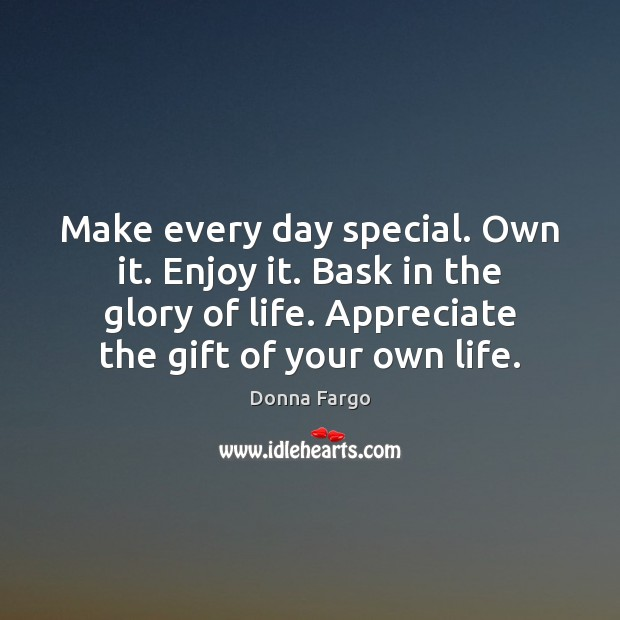 Image, Make every day special. Own it. Enjoy it. Bask in the glory