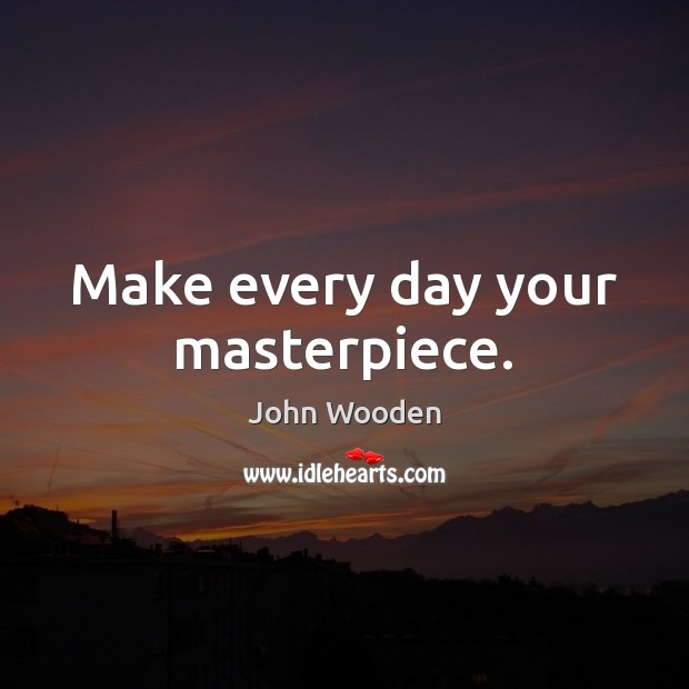 Make every day your masterpiece. Image