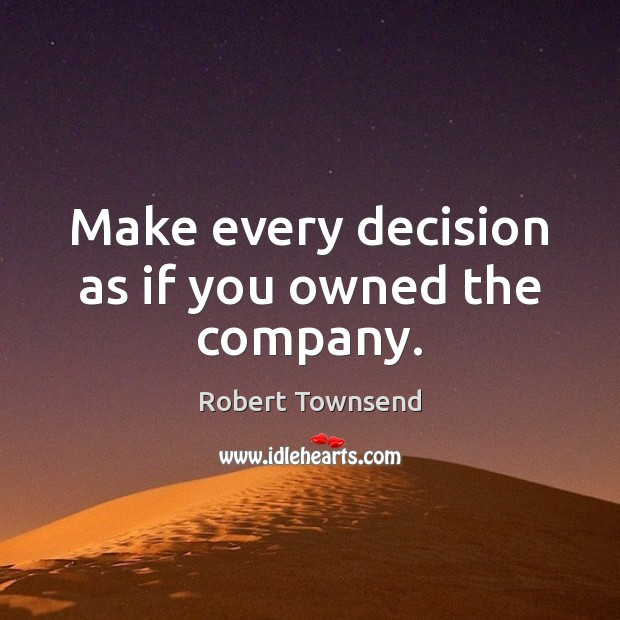 Make every decision as if you owned the company. Image