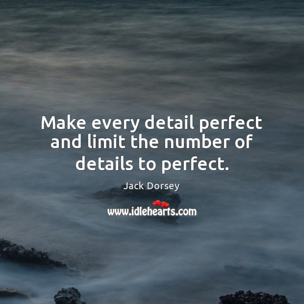 Make every detail perfect and limit the number of details to perfect. Image