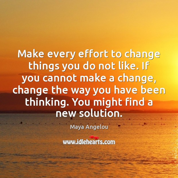 Image, Make every effort to change things you do not like. If you