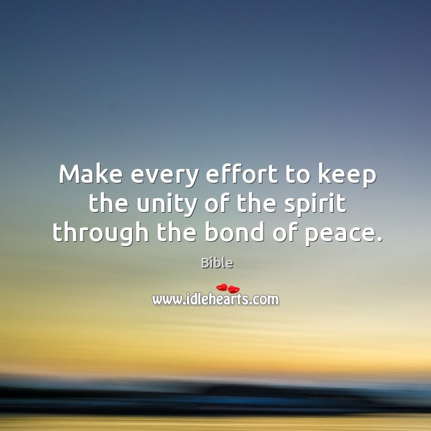 Image, Make every effort to keep the unity of the spirit through the bond of peace.
