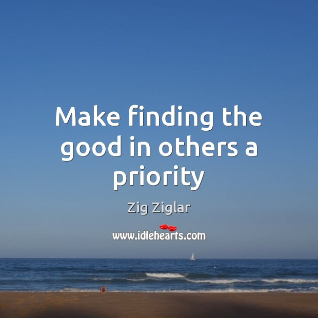 Make finding the good in others a priority Image