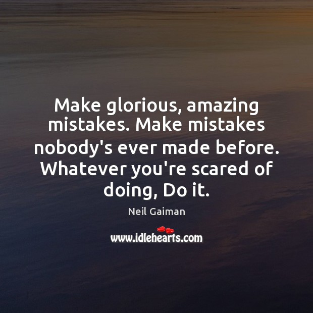 Image, Make glorious, amazing mistakes. Make mistakes nobody's ever made before. Whatever you're