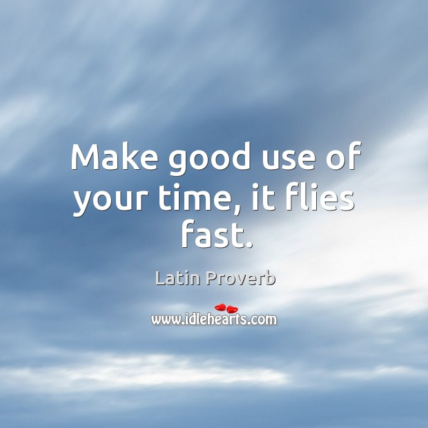 Image, Make good use of your time, it flies fast.