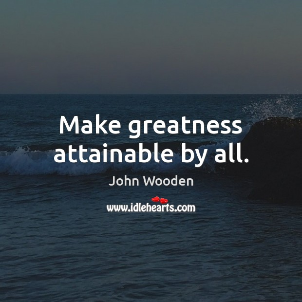 Make greatness attainable by all. Image