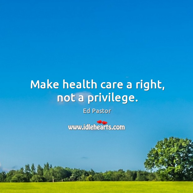 Make health care a right, not a privilege. Image