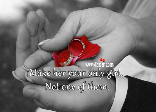 Make them your only one. Image