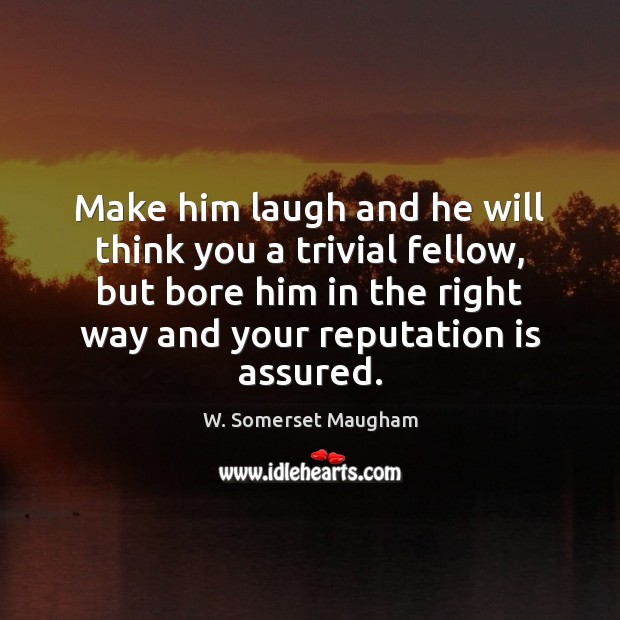 Make him laugh and he will think you a trivial fellow, but Image