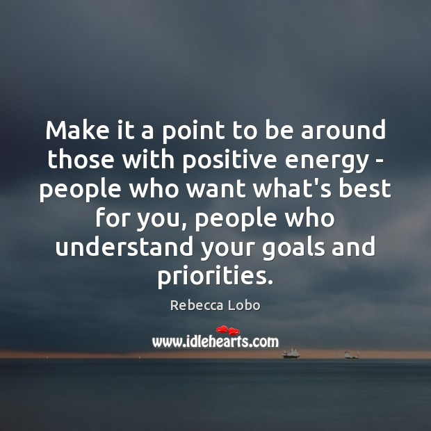 Make it a point to be around those with positive energy – Rebecca Lobo Picture Quote
