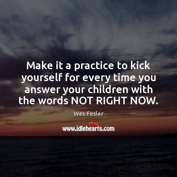Make it a practice to kick yourself for every time you answer Wes Fesler Picture Quote
