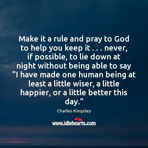 Make it a rule and pray to God to help you keep Charles Kingsley Picture Quote
