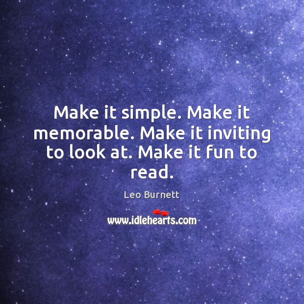Make it simple. Make it memorable. Make it inviting to look at. Make it fun to read. Leo Burnett Picture Quote