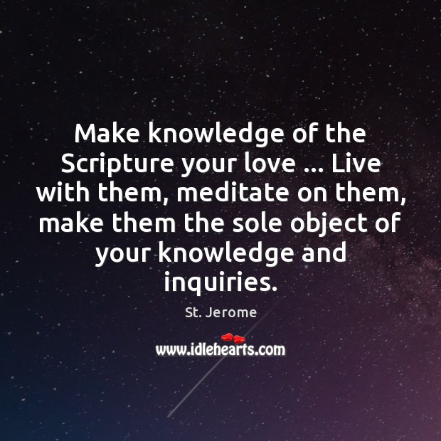 Make knowledge of the Scripture your love … Live with them, meditate on Image