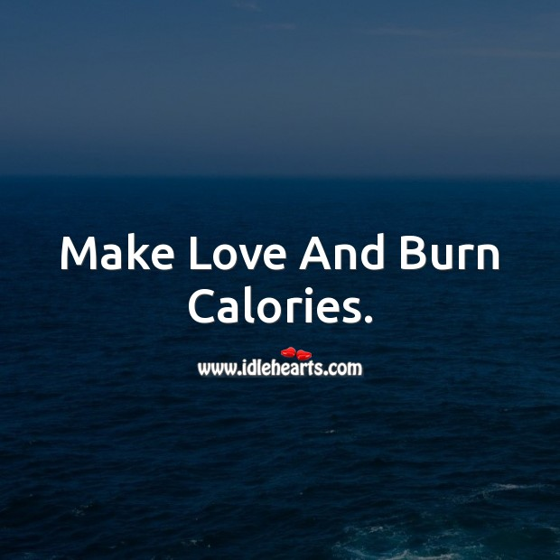 Make Love And Burn Calories. Making Love Quotes Image