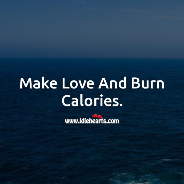 Make Love And Burn Calories. Making Love Quotes Image
