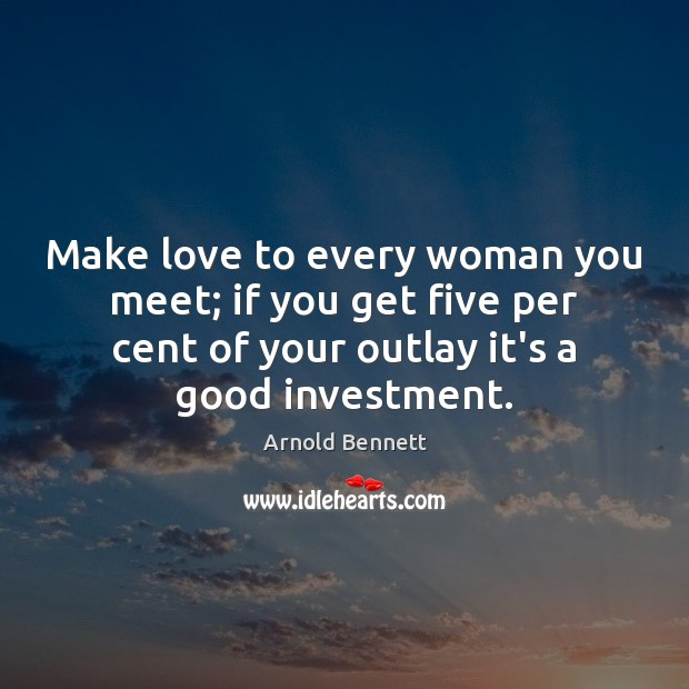Make love to every woman you meet; if you get five per Investment Quotes Image