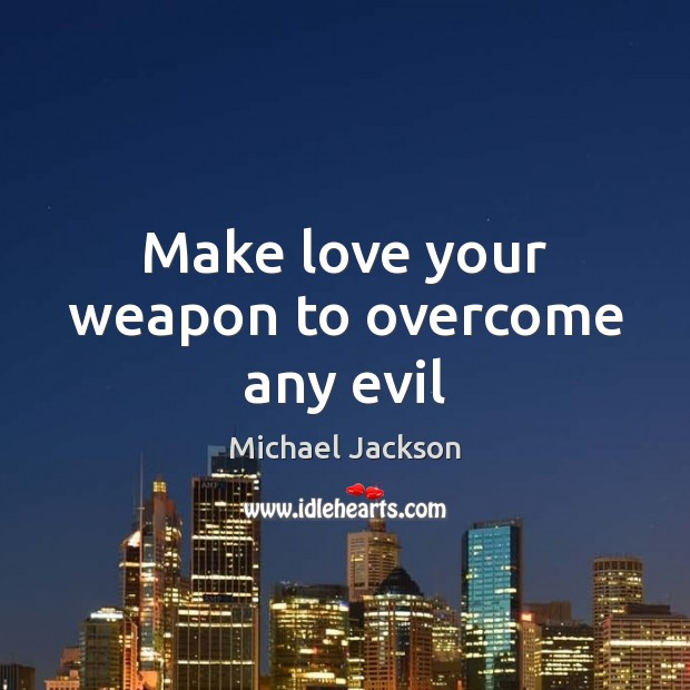 Make love your weapon to overcome any evil Image