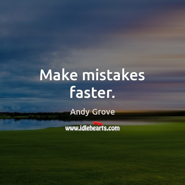 Make mistakes faster. Image