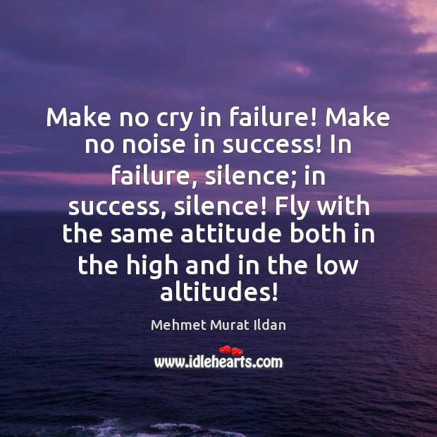 Image, Make no cry in failure! Make no noise in success! In failure,