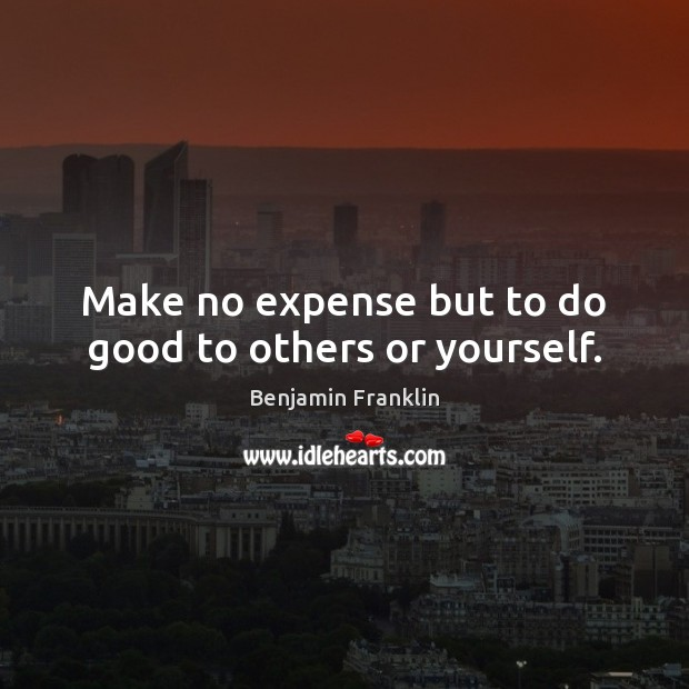 Image, Make no expense but to do good to others or yourself.