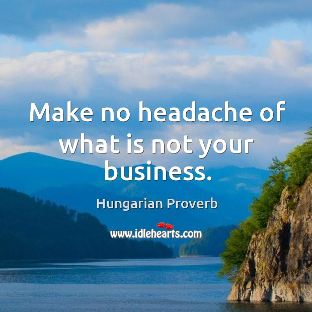 Image, Make no headache of what is not your business.