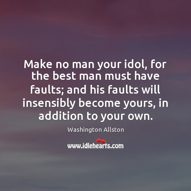Image, Make no man your idol, for the best man must have faults;