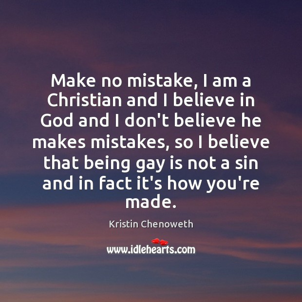 Make no mistake, I am a Christian and I believe in God Believe in God Quotes Image