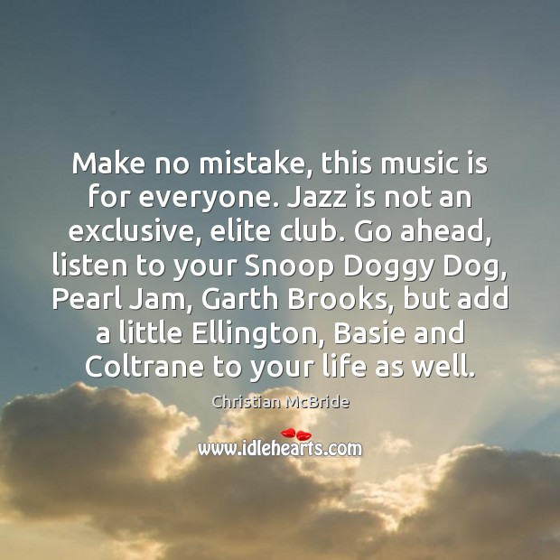 Make no mistake, this music is for everyone. Jazz is not an Image
